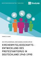 Manuela Klagge: Kirchenmitgliedschaftsentwicklung des Protestantismus in Deutschland 1940-1990 ★★★★★