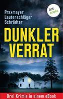 Angela Lautenschläger: Dunkler Verrat: Drei Krimis in einem eBook