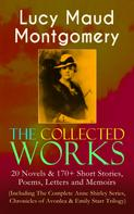 Lucy Maud Montgomery: The Collected Works of Lucy Maud Montgomery: 20 Novels & 170+ Short Stories, Poems, Letters and Memoirs (Including The Complete Anne Shirley Series, Chronicles of Avonlea & Emily Starr Trilogy)
