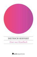Dietrich Seiffert: Einer war Kisselbach ★★★★★