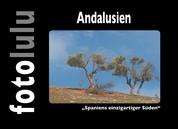 Andalusien - Spaniens einzigartiger Süden