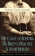 William Dean Howells: The Coast of Bohemia, Dr. Breen's Practice & Annie Kilburn (Historical Novels - The Pioneer Women Series)