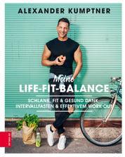 Meine Life-Fit-Balance - Schlank, fit & gesund dank Intervallfasten & effektivem Work-out
