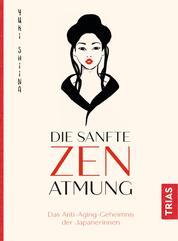 Die sanfte Zen-Atmung - Das Anti-Aging-Geheimnis der Japanerinnen