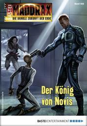 Maddrax 468 - Science-Fiction-Serie - Der König von Novis
