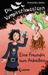 Die Vampirschwestern 1 - Eine Freundin zum Anbeißen
