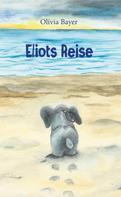 Olivia Bayer: Eliots Reise