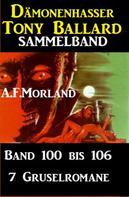 A. F. Morland: Sammelband 7 Gruselromane Dämonenhasser Tony Ballard Band 100 bis 106