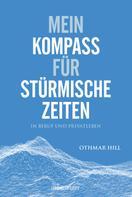 Othmar Hill: Mein Kompass für stürmische Zeiten