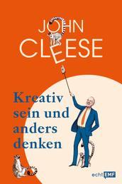 Kreativ sein und anders denken – Eine Anleitung vom legendären Monthy Python Komiker - The bright side of life