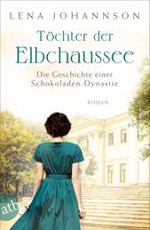 Töchter der Elbchaussee - Die Geschichte einer Schokoladen-Dynastie