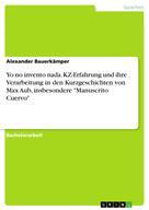 """Alexander Bauerkämper: Yo no invento nada. KZ-Erfahrung und ihre Verarbeitung in den Kurzgeschichten von Max Aub, insbesondere """"Manuscrito Cuervo"""""""