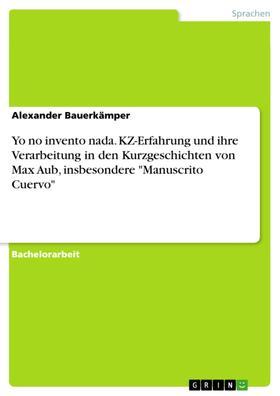"""Yo no invento nada. KZ-Erfahrung und ihre Verarbeitung in den Kurzgeschichten von Max Aub, insbesondere """"Manuscrito Cuervo"""""""