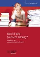 Autorengruppe Fachdidaktik: Was ist gute politische Bildung?