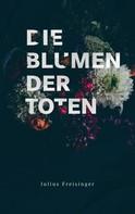 Julius Freisinger: Die Blumen der Toten