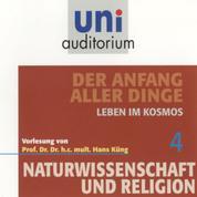 Naturwissenschaft und Religion 04: Der Anfang aller Dinge - Leben im Kosmos