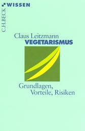 Vegetarismus - Grundlagen, Vorteile, Risiken