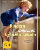Maria Neuberger-Schmidt: Kindern liebevoll Grenzen setzen ★★★★