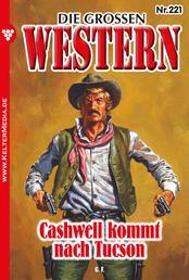 Die großen Western 221 - Cashwell kommt nach Tucson