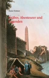 Gräber, Abenteurer und Legenden - Rätsel der Archäologie
