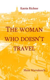 The woman who doesn't travel - Mein Marrakesch