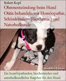 Robert Kopf: Ohrenentzündung beim Hund Otitis behandeln mit Homöopathie, Schüsslersalzen (Biochemie) und Naturheilkunde