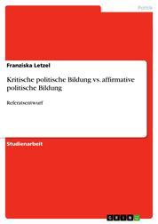 Kritische politische Bildung vs. affirmative politische Bildung - Referatsentwurf