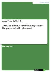 Zwischen Tradition und Zeitbezug - Gerhart Hauptmanns Atriden-Tetralogie