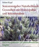 Robert Kopf: Seniorenratgeber Naturheilkunde Gesundheit mit Homöopathie und Schüsslersalzen