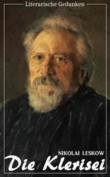 Die Klerisei (Nikolai Leskow) (Literarische Gedanken Edition)