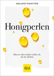 Honigperlen - Warum dein Leben süßer ist als du denkst
