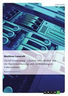 Matthias Lanzrath: Cloud Computing - Chance oder Risiko? Für die Implementierung und Anwendung in Unternehmen