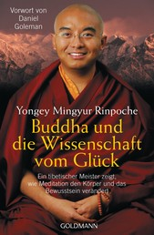 Buddha und die Wissenschaft vom Glück - Ein tibetischer Meister zeigt, wie Meditation den Körper und das Bewusstsein verändert - Vorwort von Daniel Goleman