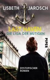 Last Haven – Die Liga der Mutigen - Dystopischer Roman