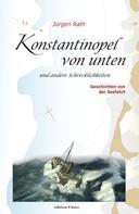 Jürgen Rath: Konstantinopel von unten und andere Schrecklichkeiten ★★★★★