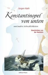 Konstantinopel von unten und andere Schrecklichkeiten - Geschichten von der Seefahrt
