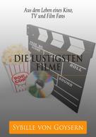 Sybille von Goysern: Die 20 lustigsten Filme der Welt