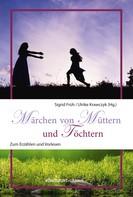 Sigrid Früh: Märchen von Müttern und Töchtern