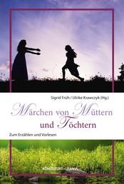 Märchen von Müttern und Töchtern - Zum Erzählen und Vorlesen