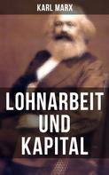 Karl Marx: Lohnarbeit und Kapital