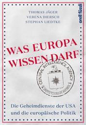 Was Europa wissen darf - Die Geheimdienste der USA und die europäische Politik