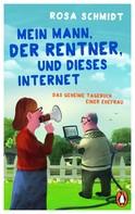 Rosa Schmidt: Mein Mann, der Rentner, und dieses Internet ★★★★