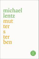 Dr. Michael Lentz: Muttersterben
