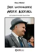 Klaus Möckel: Der undankbare Herr Kerbel und andere kriminelle Geschichten ★★★★★