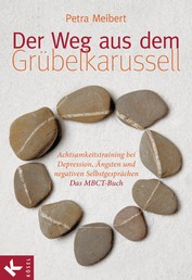 Der Weg aus dem Grübelkarussell - Achtsamkeitstraining bei Depression, Ängsten und negativen Selbstgesprächen Das MBCT-Buch