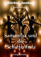 Bärbel Junker: Samantha und die Schattenfrau