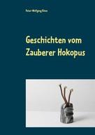 Peter-Wolfgang Klose: Geschichten vom Zauberer Hokopus