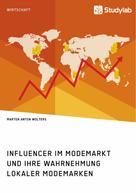 Marten Anton Wolters: Influencer im Modemarkt und ihre Wahrnehmung lokaler Modemarken