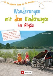 Wandern mit Kinderwagen im Allgäu - Wanderführer für familiengerechte Wanderungen mit Kinderwagen inkl. Kempten und Umgebung