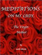 Judith Michel: Meditations on My Lady, the Virgin Mother